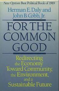 For the Common Good: Redirecting the Economy toward Community, the Environment ...
