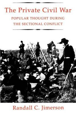 The Private Civil War: Popular Thought During the Sectional Conflict