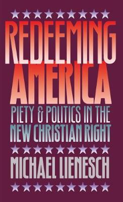 Redeeming America: Piety and Politics in the New Christian Right