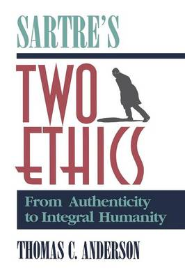 Sartre's Two Ethics: From Authenticity to Integral Humanity