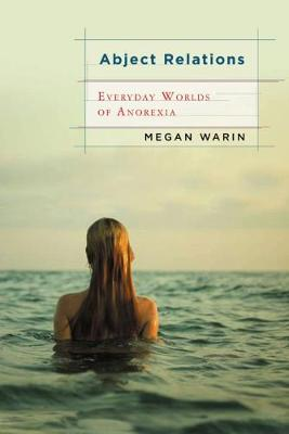 Abject Relations: Everyday Worlds of Anorexia