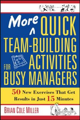 More Quick Team-Building Activities for Busy Managers: 50 New Exercises That Get Results in 15 Minutes