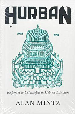Hurban: Responses to Catastrophe in Hebrew Literature