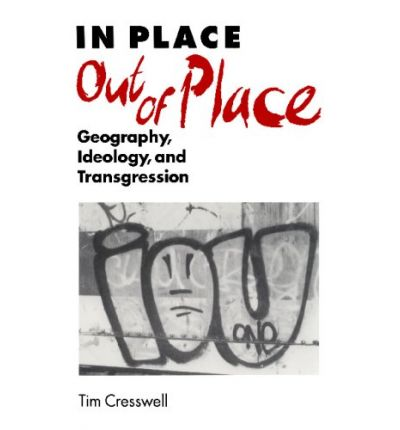 In Place/Out of Place: Geography, Ideology, and Transgression