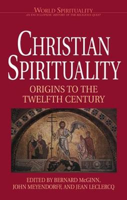 Christian Spirituality I: Origins to the Twelfth Century: Vol 16