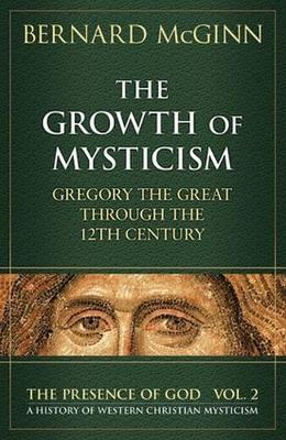 The Growth of Mysticism: Gregory the Great Through the 12 Century: v. 2: Growth of Mysticism