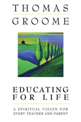 Educating for Life: A Spiritual Vision for Every Teacher and Parent