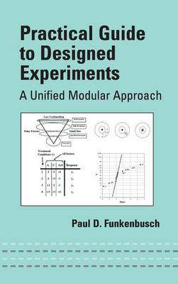 Practical Guide to Designed Experiments: A Unified Modular Approach