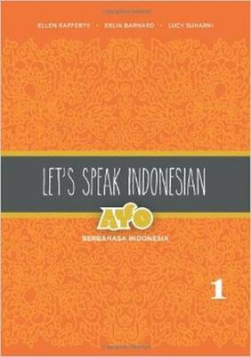 Let's Speak Indonesian: Ayo Berbahasa Indonesia Volume 1