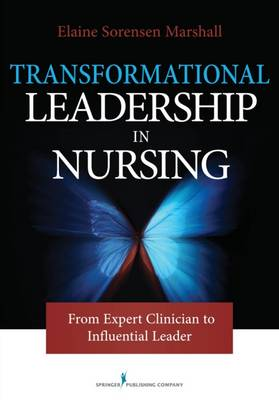 Transforming Leadership in Nursing: From Expert Clinician to Influential Leader