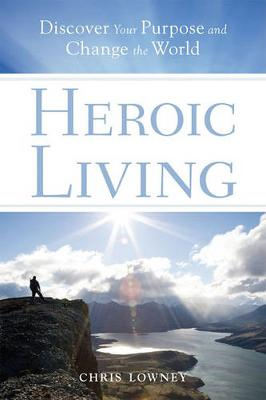 Heroic Living: Discover Your Purpose and Change the World