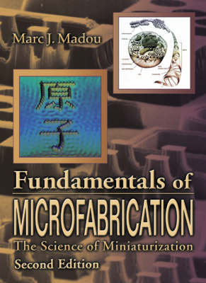 Fundamentals of Microfabrication: The Science of Miniturization