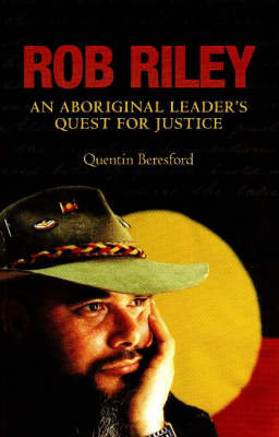 Rob Riley: An Aboriginal Leader's Quest for Justice