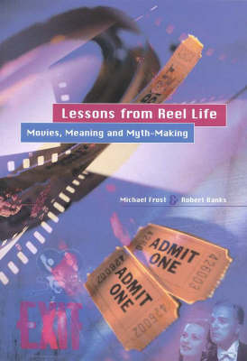 Lessons from Reel Life: Movies, Meaning and Myth-Making