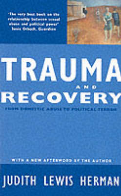 Trauma and Recovery: From Domestic Abuse to Political Terror