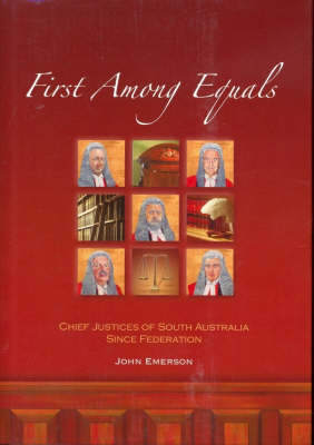 First Among Equals: Chief Justices of South Australia Since Federation
