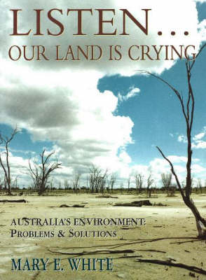 Listen... Our Land is Crying: Australia's Environment: Problems and Solutions