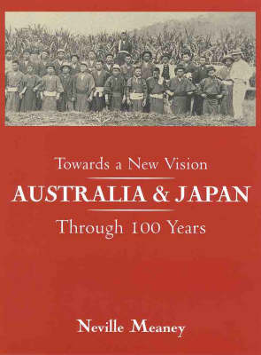 Towards a New Vision: Australia and Japan through 100 Years: Australia and Japan through 100 Years