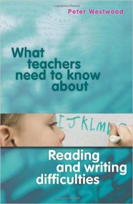 What Teachers Need to Know About Reading and Writing Difficulties