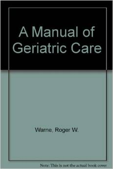 A Manual of Geriatric Care