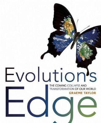Evolution's Edge: The Coming Collapse and Transformation of Our World