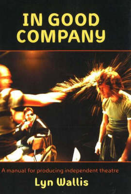 In Good Company: A Manual for Producing Independent Theatre