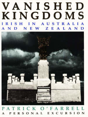 Vanished Kingdoms: Irish in Australia and New Zealand - A Personal Excursion