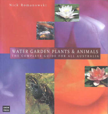 Water Garden Plants and Animals: The Complete Guide for All Australia