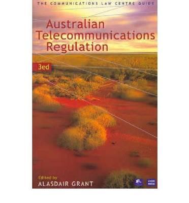 Australian Telecommunications Regulation: The Communications Law Centre Guide