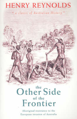 The Other Side of the Frontier: Aboriginal Resistance to the European Invasion of Australia