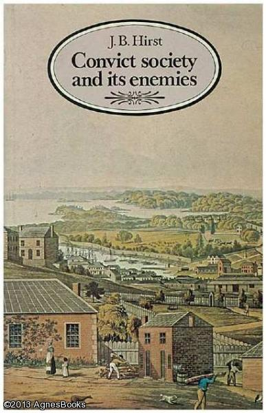 Convict Society and Its Enemies: A History of Early New South Wales