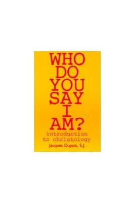 Who Do You Say I Am?: Introduction to Christology