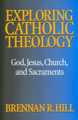 Exploring Catholic Theology: God, Christ, Church and Sacraments