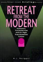 Retreat from the Modern: Humanism, Postmodernism and the Flight from Modernist Culture