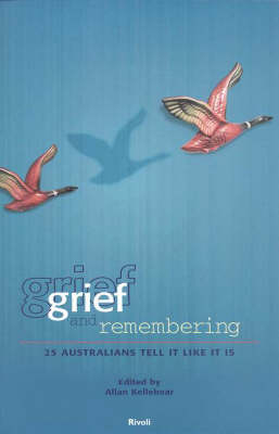Grief and Remembering: 25 Australians Tell it Like it is: 25 Australians Tell it Like it is