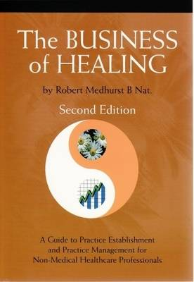 The Business of Healing: A Common-sense Guide to the Establishment and Management of the Non-medical Healthcare Practice