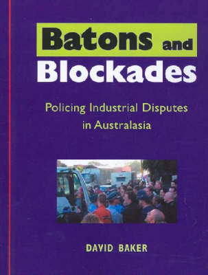 Batons and Blockades: Policing Industrial Disputes in Australasia
