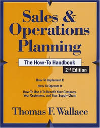 Sales And Operations Planning The How To Handbook