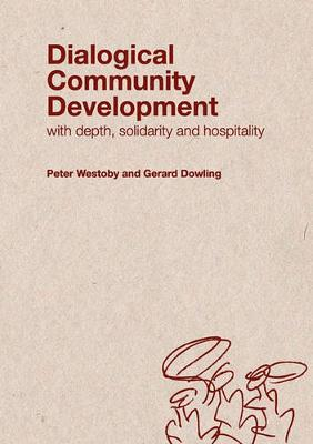 Dialogical Community Development: Working with Depth, Hospitality and Solidarity
