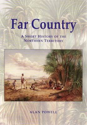 Far Country: a Short History of the Northern Territory