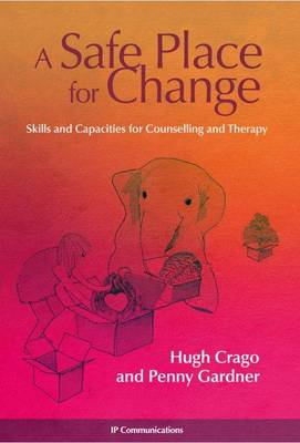 A Safe Place for Change: Skills and Capacities for Counselling and Therapy