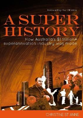 A Super History: How Australia's $1 Trillion+ Superannuation Industry Was Made