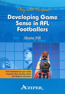 Play with Purpose: Developing Game Sense in AFL Footballers