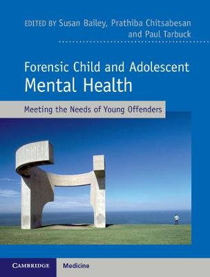 Forensic Child and Adolescent Mental Health: Meeting the Needs of Young Offenders
