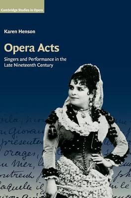 Opera Acts: Singers and Performance in the Late Nineteenth Century