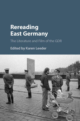 Rereading East Germany: The Literature and Film of the GDR