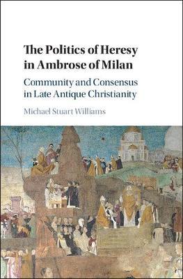 Politics of Heresy in Ambrose Milan