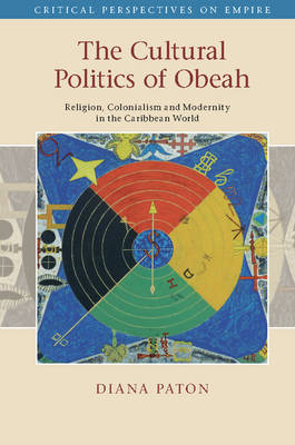The Cultural Politics of Obeah: Religion, Colonialism and Modernity in the Caribbean World