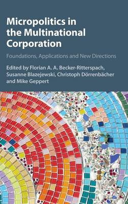 Micropolitics in the Multinational Corporation: Foundations, Applications and New Directions