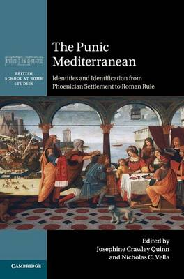 The Punic Mediterranean: Identities and Identification from Phoenician Settlement to Roman Rule